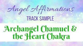 Angel Affirmations: Archangel Chamuel and the Heart Chakra (SAMPLE)