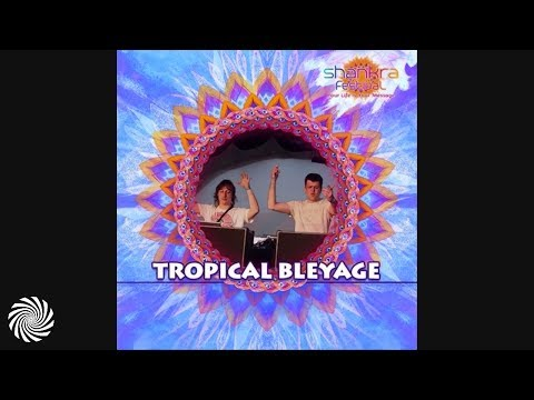 Tropical Bleyage - A Message To Shankra Festival 2018