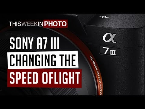 The Sony A7 III: Changing the Speed of Light - TWiP 509