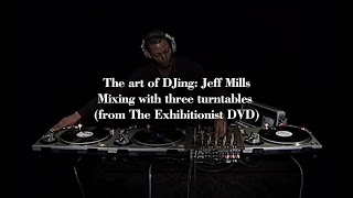 The art of DJing: Jeff Mills - Mixing with three turntables (from The Exhibitionist DVD)