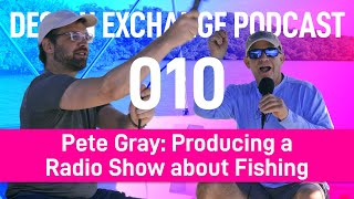 DXP-010: Pete Gray - Producing a Radio Show about Fishing