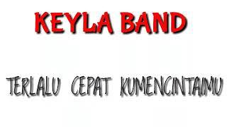 Download lagu KEYLA BAND - TERLALU CEPAT KUMENCINTAIMU ORIGINAL SONG