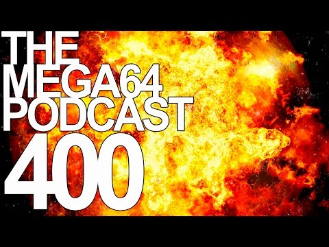 MEGA64 PODCAST: EPISODE 400
