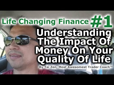 Life Changing Finance™ #1 - Understanding The Impact Of Money On Your Quality Of Life - By Tai Zen