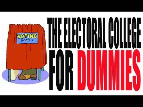 The Electoral College for Dummies: How it Works
