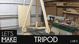 [Let's Make] Tripod Part 1 of 2