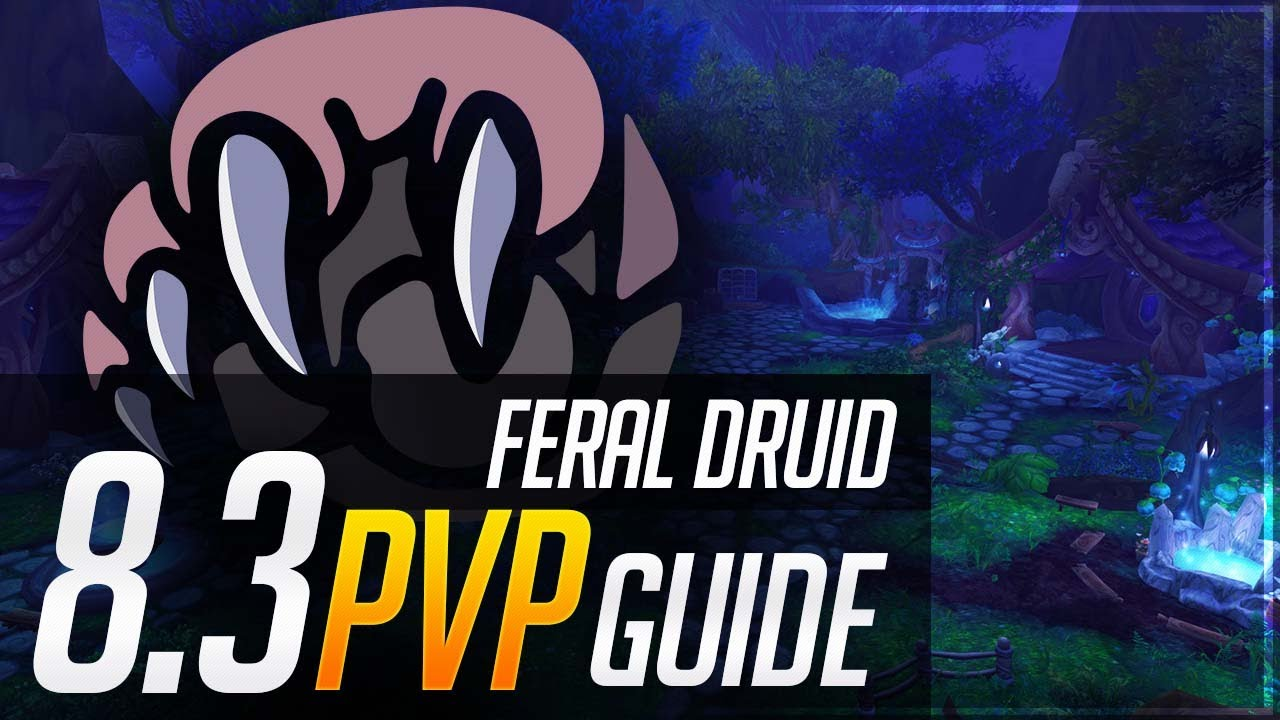 Feral Druid 8 3 Pvp Guide Talents Essences Azerite Corruption And Playstyle Youtube