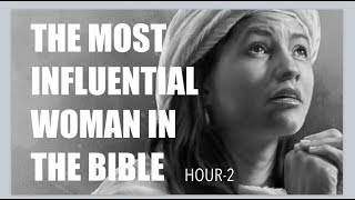 #17 WHO IS THE MOST INFLUENTIAL WOMAN IN THE BIBLE?