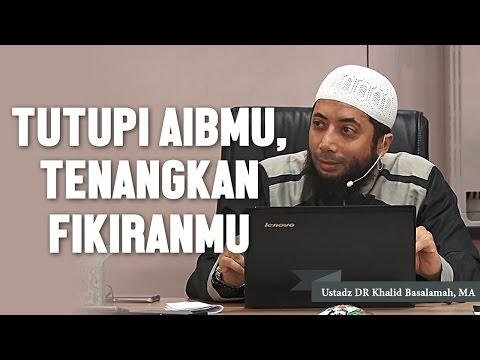 Tutupilah aibmu dan tenangkan fikiranmu. Ustadz DR Khalid Basalamah, MA