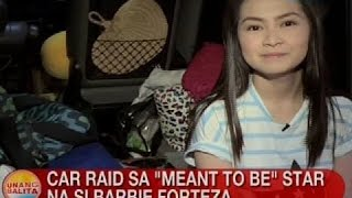 UB: Car raid sa 'Meant to Be' star na si Barbie Forteza
