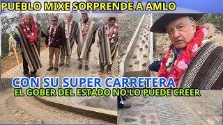 PUEBLO MIXE SORPRENDE A AMLO, CON SU SUPER CARRETERA Y  EL GOBER VISIBLEMENTE INCOMODO.