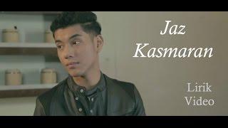 Video Jaz - Kasmaran (Lirik Video) download MP3, 3GP, MP4, WEBM, AVI, FLV Maret 2018