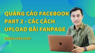 Kiếm tiền với Affiliate Accesstrade bằng Quảng cáo Facebook || Part 2 - Các cách up bài lên Fanpage