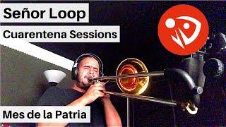 Señor Loop – Mes de la Patria (Cuarentena Sessions) #QuédateEnCasa #Conmigo
