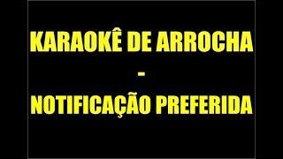KARAOKÊ DE ARROCHA - NOTIFICAÇÃO PREFERIDA
