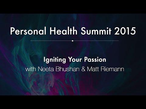 Personal Health Summit 2015 #25: Igniting Your Passion, with Neeta Bhushan & Matt Riemann