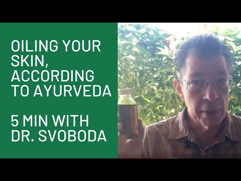 "Oiling the Skin & Ayurveda, ""5 Minutes with Dr. Svoboda"""