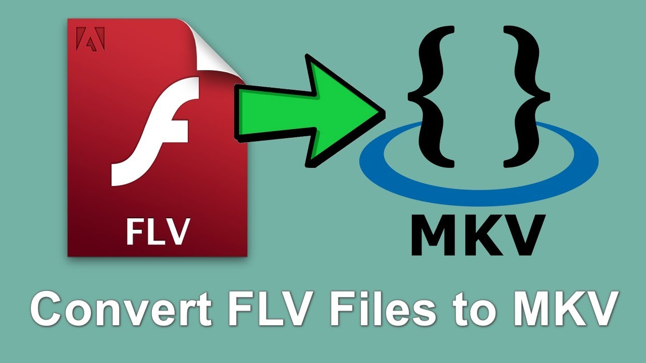 Download How to Efficiently Convert FLV to MKV?