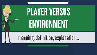 What does PLAYER VERSUS ENVIRONMENT mean? PLAYER VERSUS ENVIRONMENT meaning