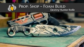 Prop: Shop - Destiny Hunter Knife Foam Prop Build