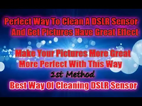 How to clean a DSLR sensor - 1st Method [ 3 Ways ]