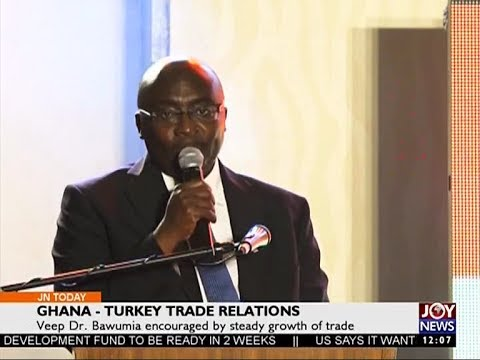 Ghana-Turkey Trade Relations - Joy News Today (3-7-17)