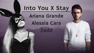 Stay X Into You - Ariana Grande vs. Zedd feat. Alessia Cara