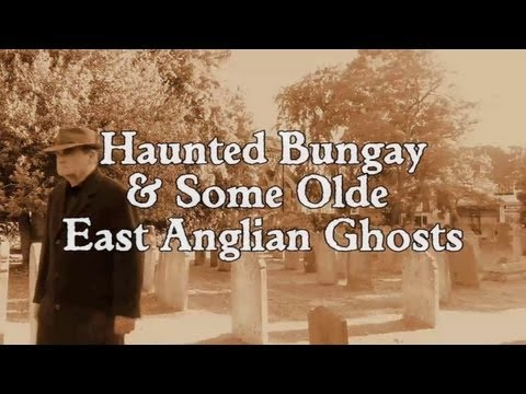 HAUNTED BUNGAY & SOME OLDE EAST ANGLIAN GHOSTS