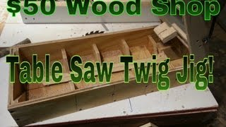 Homemade Tools - Table Saw Twig Jig - $50 Wood Shop