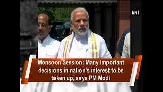 Monsoon Session: Many important decisions in nation's interest to be taken up, says PM Modi