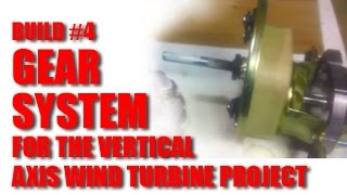 Build #4- Gear System For The Vertical Axis Wind Turbine Project