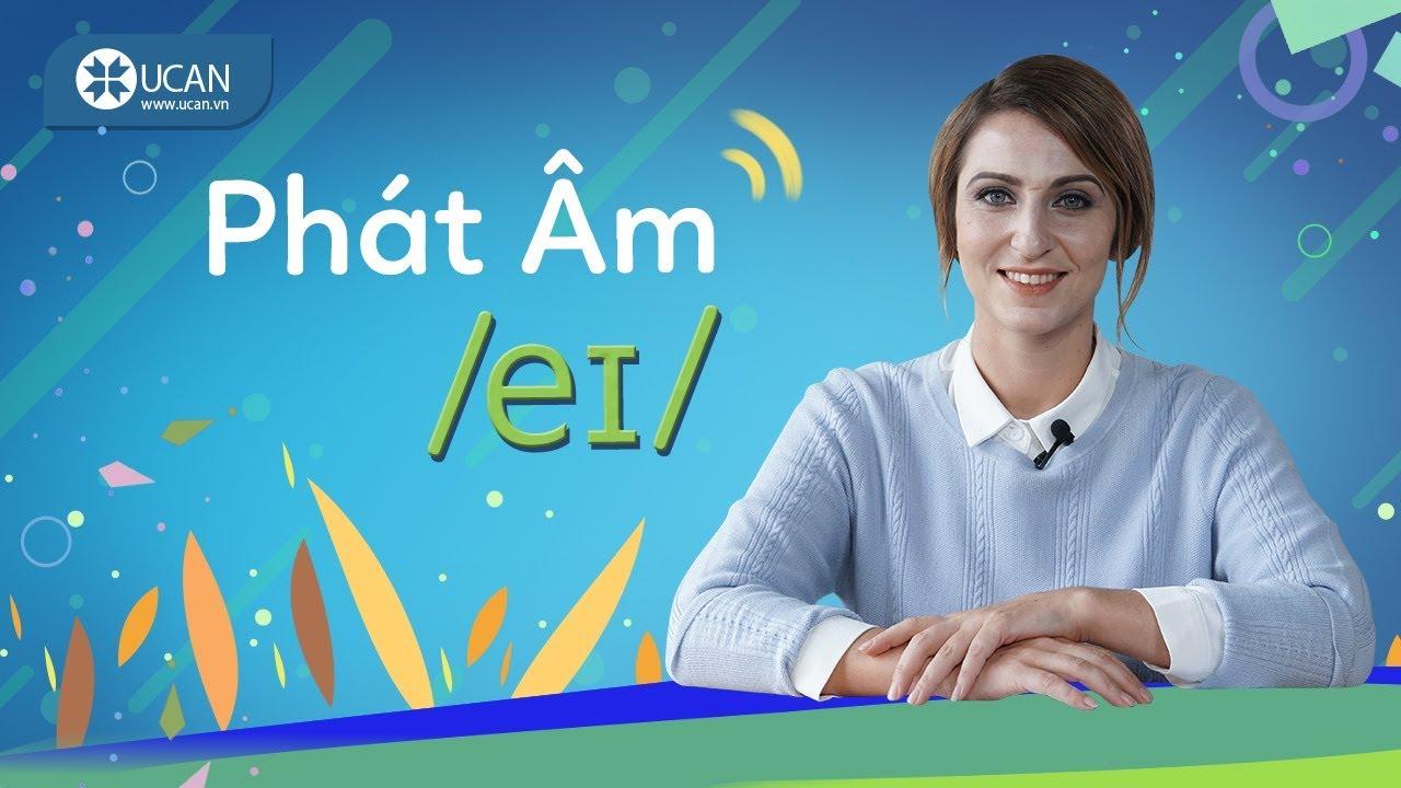 7 PHÚT HỌC PHÁT ÂM TIẾNG ANH CHUẨN TÂY   Bài 13: Âm /eɪ/ [Ucan English Pronounciation]