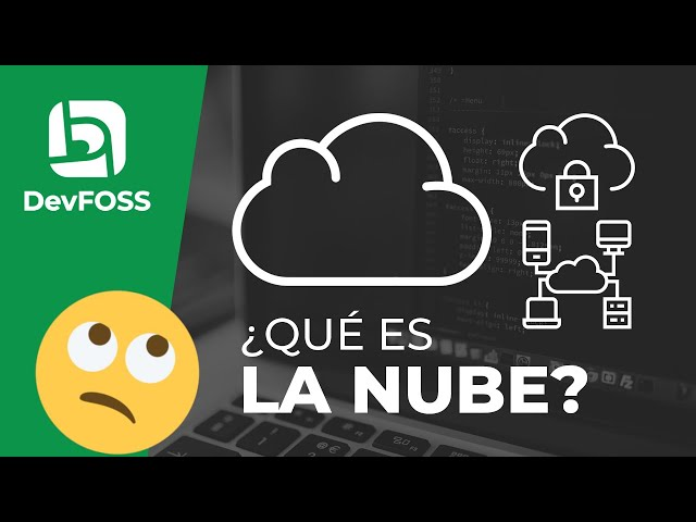 ¿Qué es la nube? ¿Qué tipos de nubes hay? ¿Que ventajas y desventajas tiene el uso de la nube?