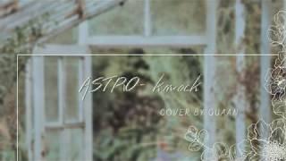 Guaan | ASTRO(아스트로) - 'Knock(널 찾아가)' Cover