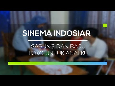 Sinema Indosiar - Sarung dan Baju Koko Untuk Anakku