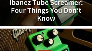 four fun facts about the ibanez tubescreamer