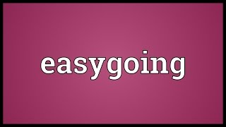 Easygoing Meaning