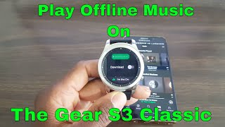 Gear S3 Gets Offline Playback With Spotify App 2017