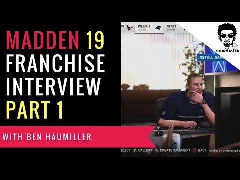 MADDEN NFL 19 FRANCHISE INTERVIEW w/ BEN HAUMILLER - PART 1