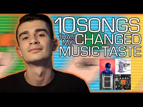 10 Songs That Changed My Music Taste