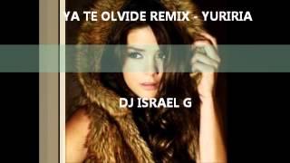 ya te olvide (remix) yuriria - dj israel g