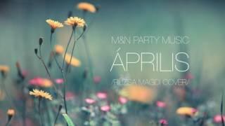 M&N Party Music - Április /Rúzsa Magdi cover/