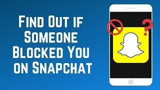 3 Ways to Find Out If Someone Has Deleted or Blocked You on Snapchat