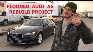 Flooded 2016 Audi A6 Rebuild Project. Salvage IAA car repair.
