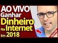 AO VIVO: IDEIAS PARA GANHAR DINHEIRO NA INTERNET EM 2018 (QUE FUNCIONAM)