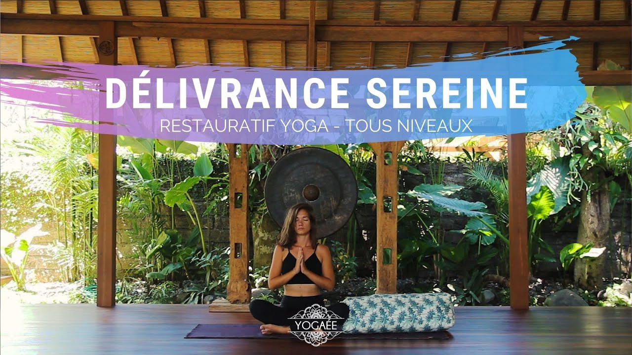 Délivrance sereine - Yoga Restauratif - Tous niveaux