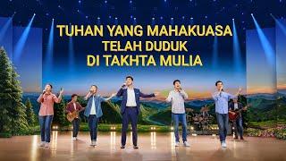 Lagu Rohani Kristen 2020 - Tuhan Yang Mahakuasa Telah Duduk di Takhta Mulia