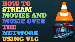 How to Stream Movies and Music Over the Network Using VLC