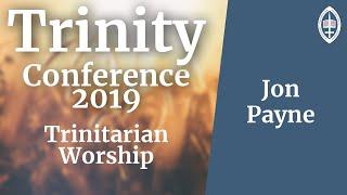 Trinity Conference - 2019 | Trinitarian Worship - Dr Jon D Payne