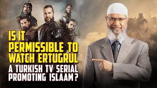 Is it Permissible to Watch Ertugrul a Turkish TV Serial Promoting Islaam? – Dr Zakir Naik